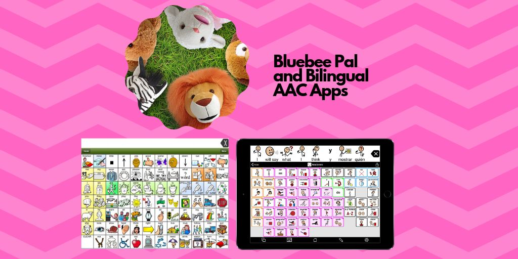 6dedc85ede7f Bilingual AAC Apps and Bluebee Pal