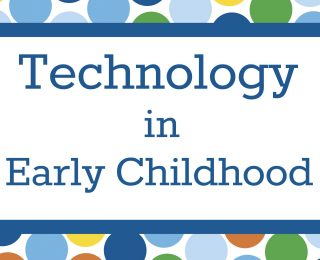 Early Childhood Technology: Engaging Little Learners in BIG Ways!